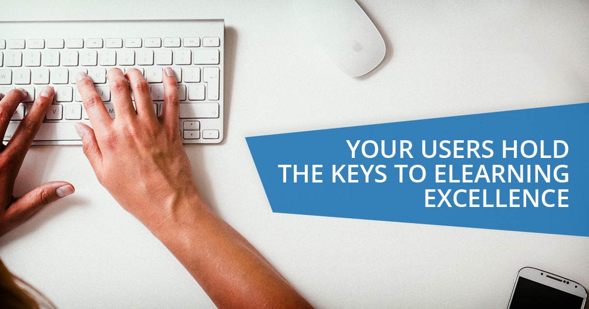 Your Users Hold the Keys to eLearning Excellence