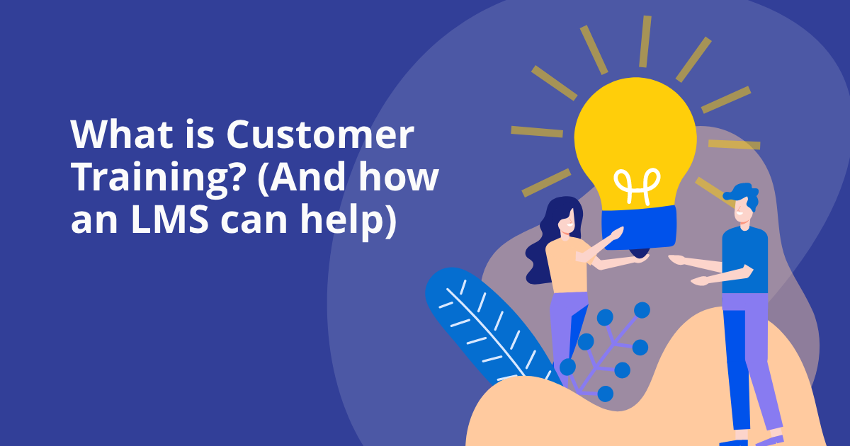 What is Customer Training? (And how an LMS can help)