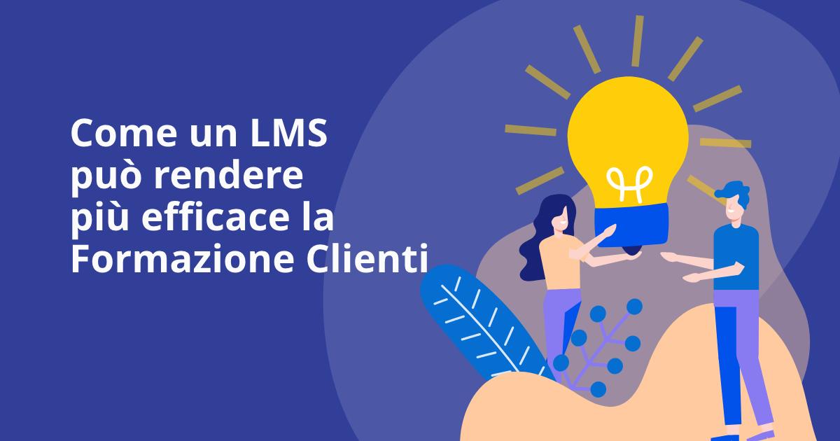 Come un LMS può rendere più efficace la Formazione Clienti