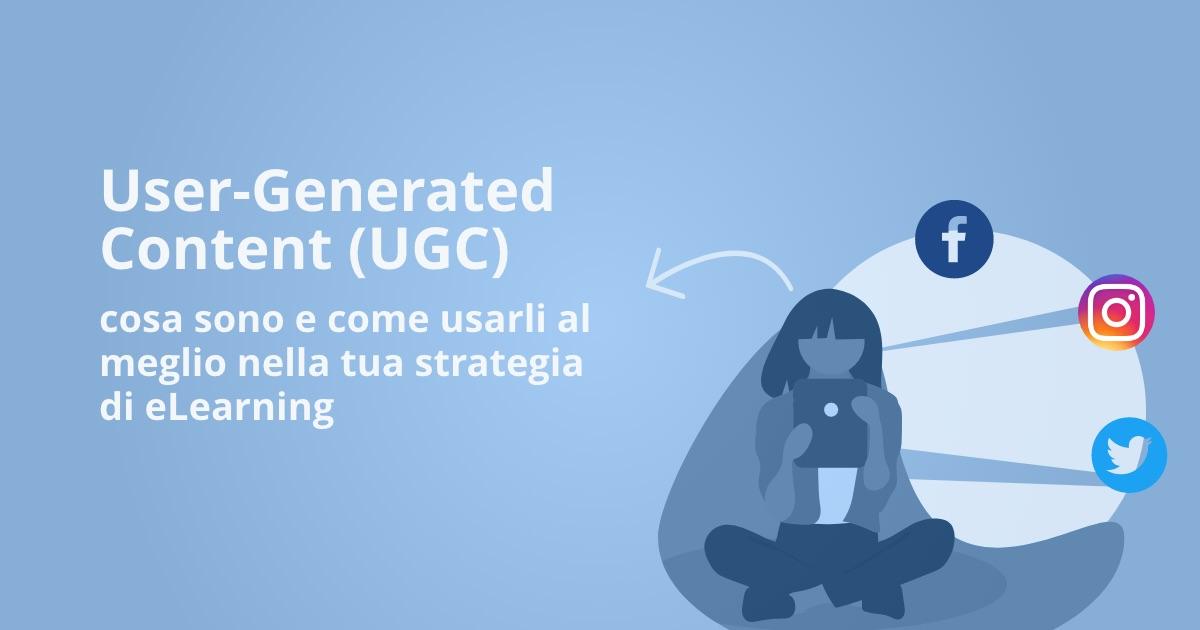 User Generated Content (UGC): cosa sono e come usarli al meglio nella tua strategia di eLearning