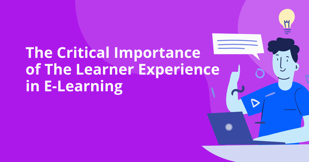 The Critical Importance of The Learner Experience in E-Learning