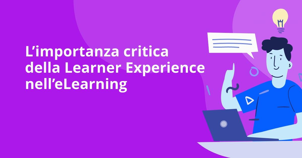 L'importanza critica della Learner Experience nell'eLearning