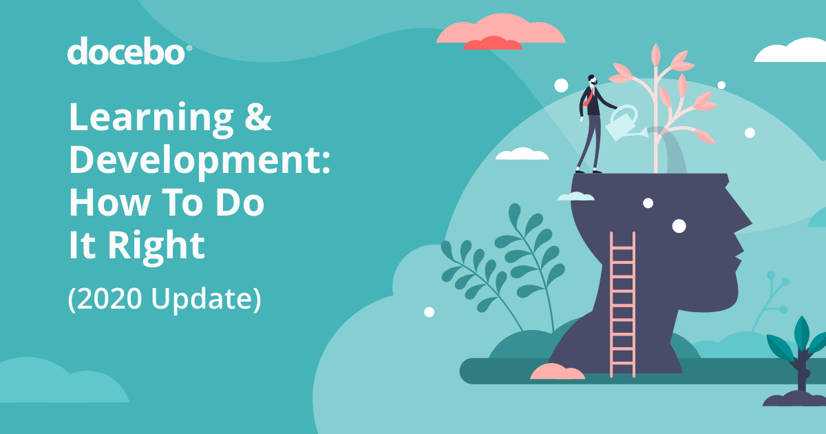 Learning & Development: How To Do It Right (2020 Update)
