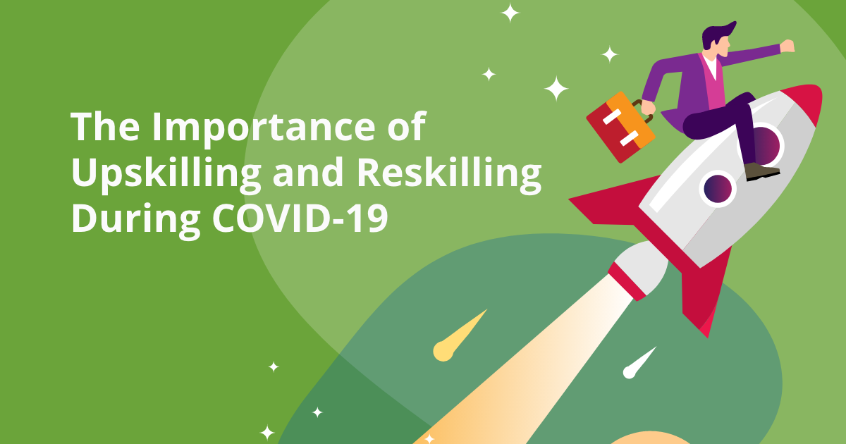 The Importance of Upskilling and Reskilling During COVID-19