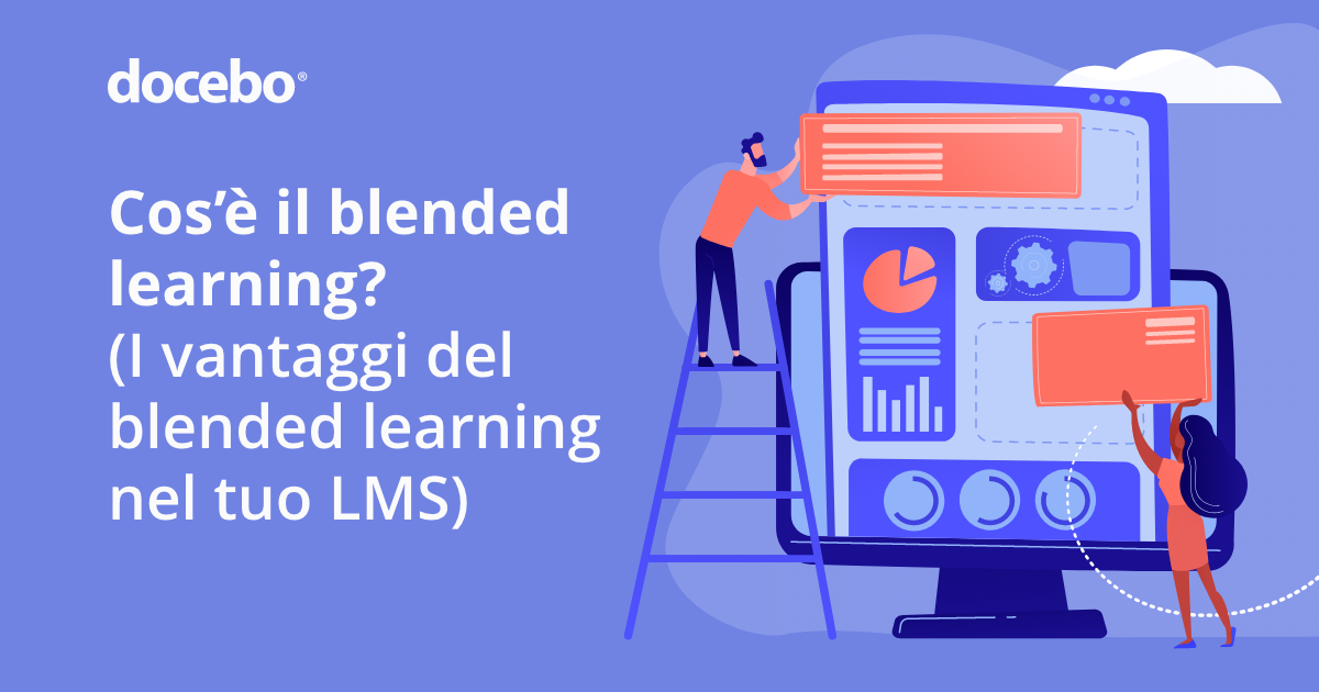 Cos'è il Blended Learning? (I vantaggi del Blended Learning nel tuo LMS)