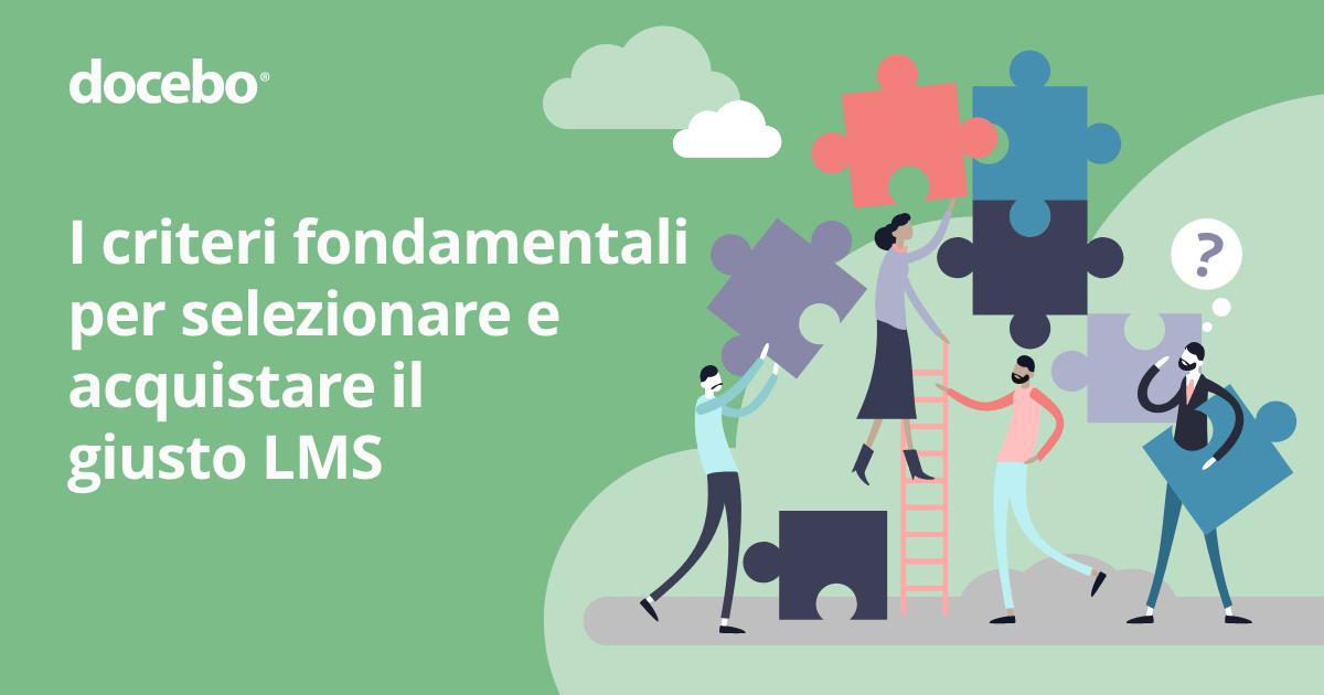 Come scegliere il giusto LMS: I criteri fondamentali