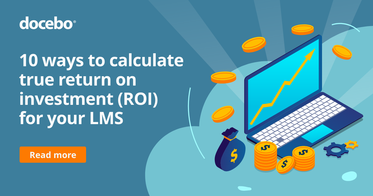 10 ways to calculate true return on investment (ROI) for your LMS